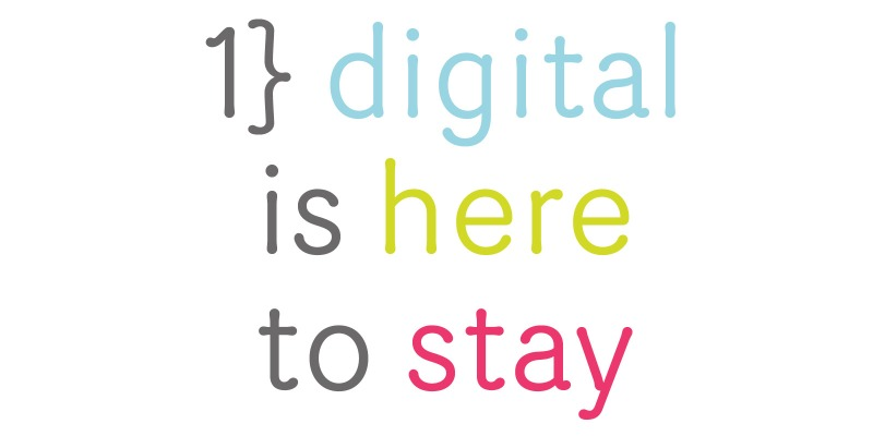 digital is here to stay